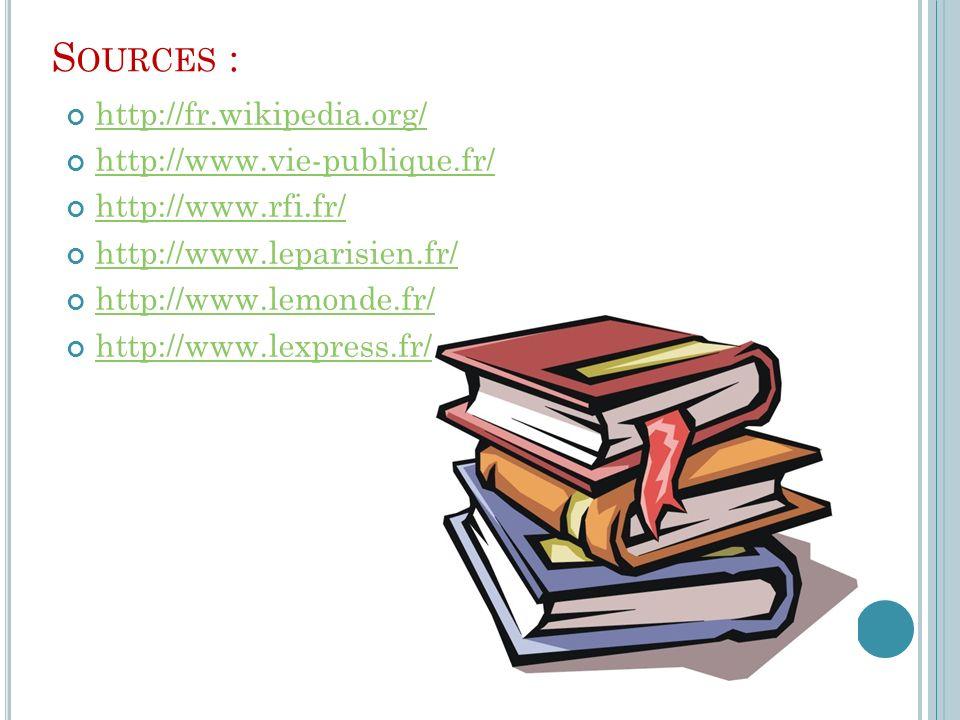 Sources : http://fr.wikipedia.org/ http://www.vie-publique.fr/