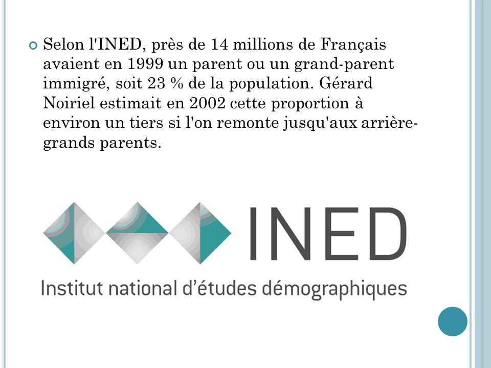 Selon l INED, près de 14 millions de Français avaient en 1999 un parent ou un grand-parent immigré, soit 23 % de la population.