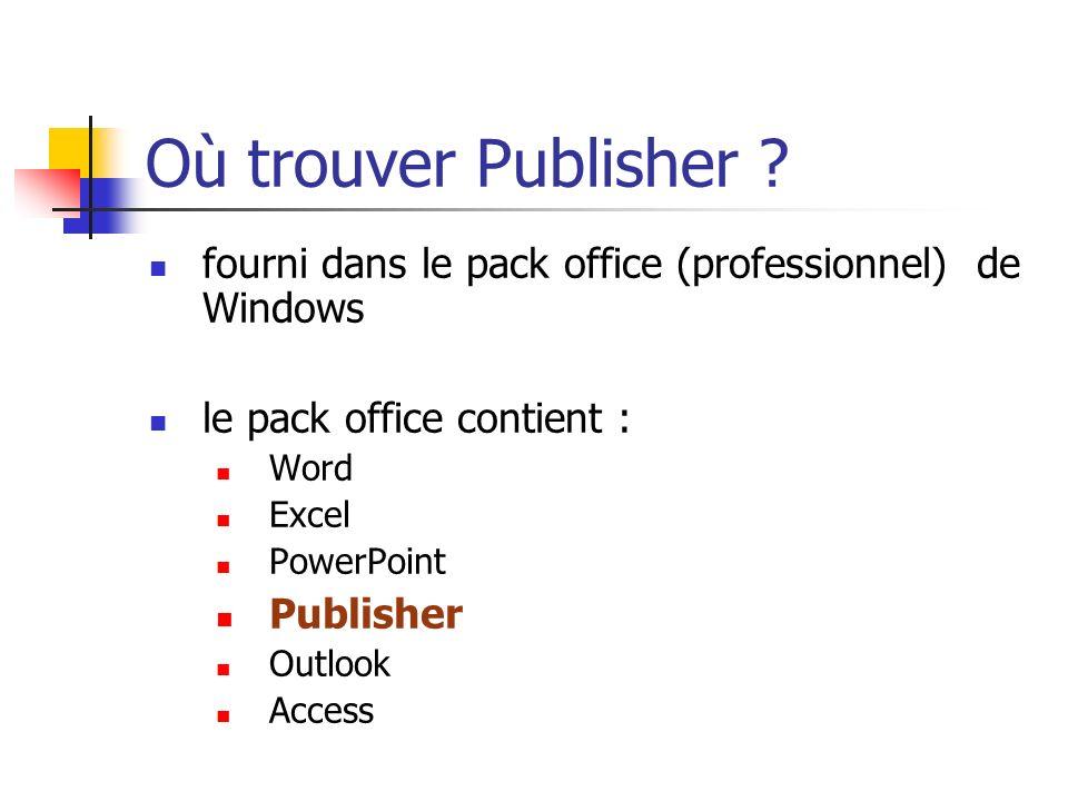 Où trouver Publisher fourni dans le pack office (professionnel) de Windows. le pack office contient :