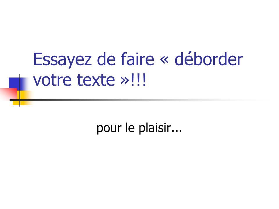 Essayez de faire « déborder votre texte »!!!
