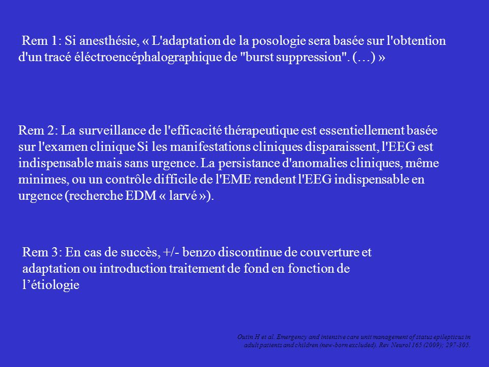 Rem 1: Si anesthésie, « L adaptation de la posologie sera basée sur l obtention d un tracé éléctroencéphalographique de burst suppression . (…) »