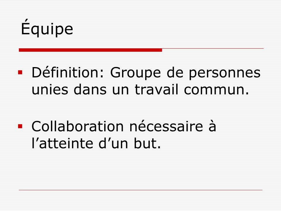 Équipe Définition: Groupe de personnes unies dans un travail commun.