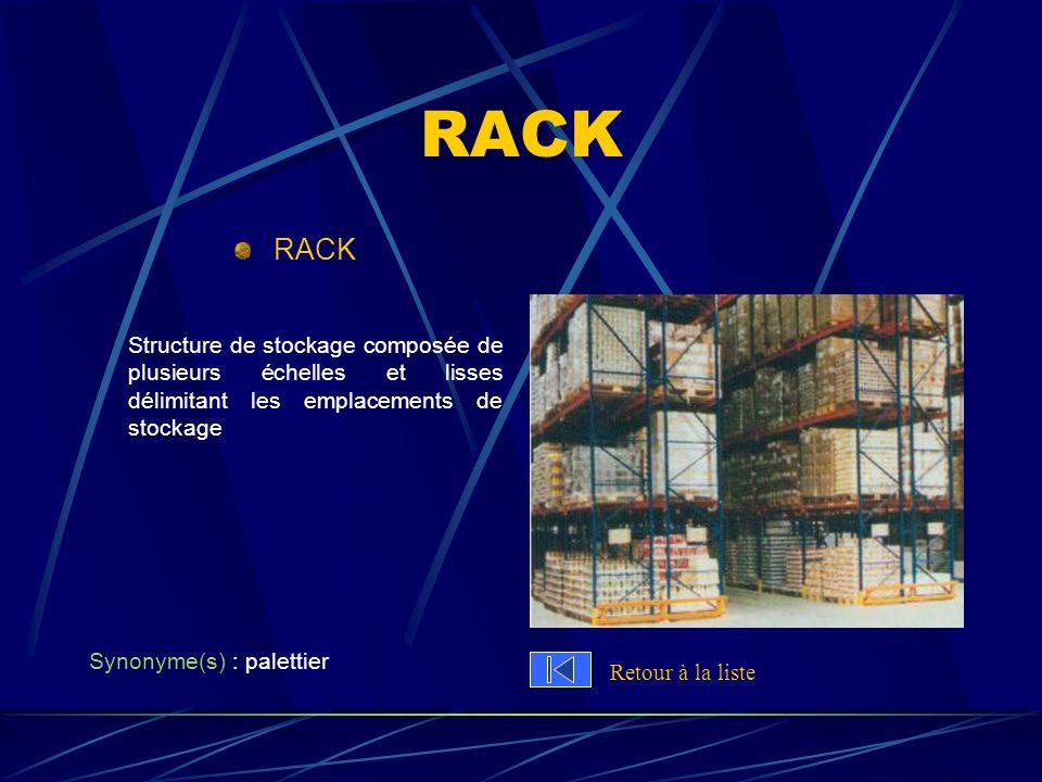 RACK RACK. Structure de stockage composée de plusieurs échelles et lisses délimitant les emplacements de stockage.