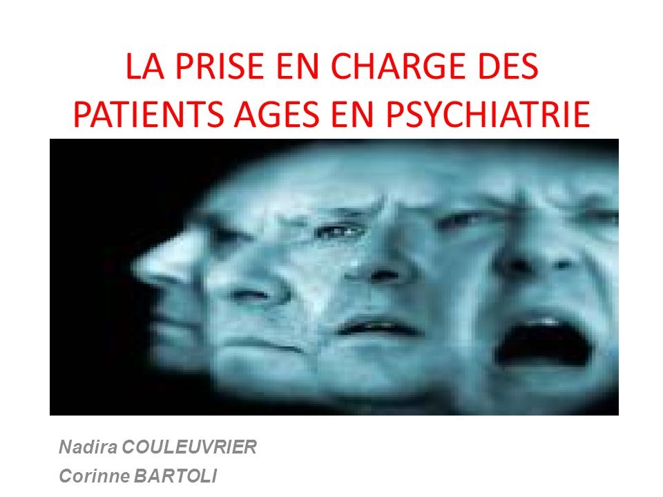 LA PRISE EN CHARGE DES PATIENTS AGES EN PSYCHIATRIE