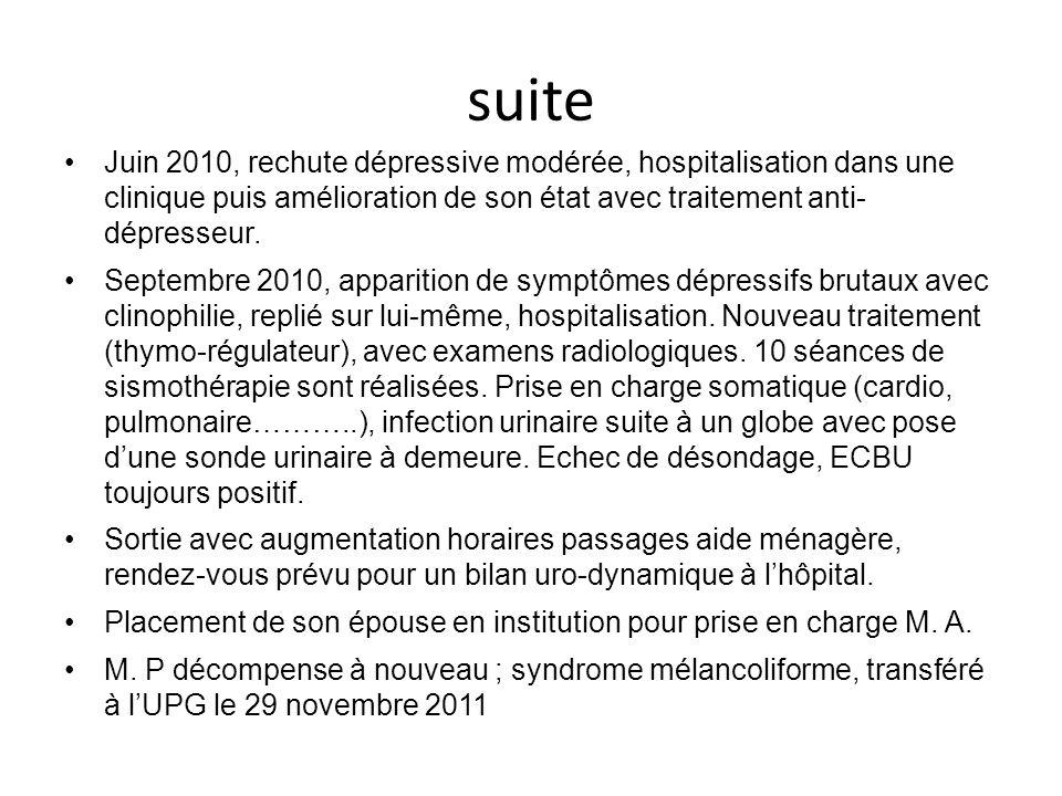 suite Juin 2010, rechute dépressive modérée, hospitalisation dans une clinique puis amélioration de son état avec traitement anti- dépresseur.