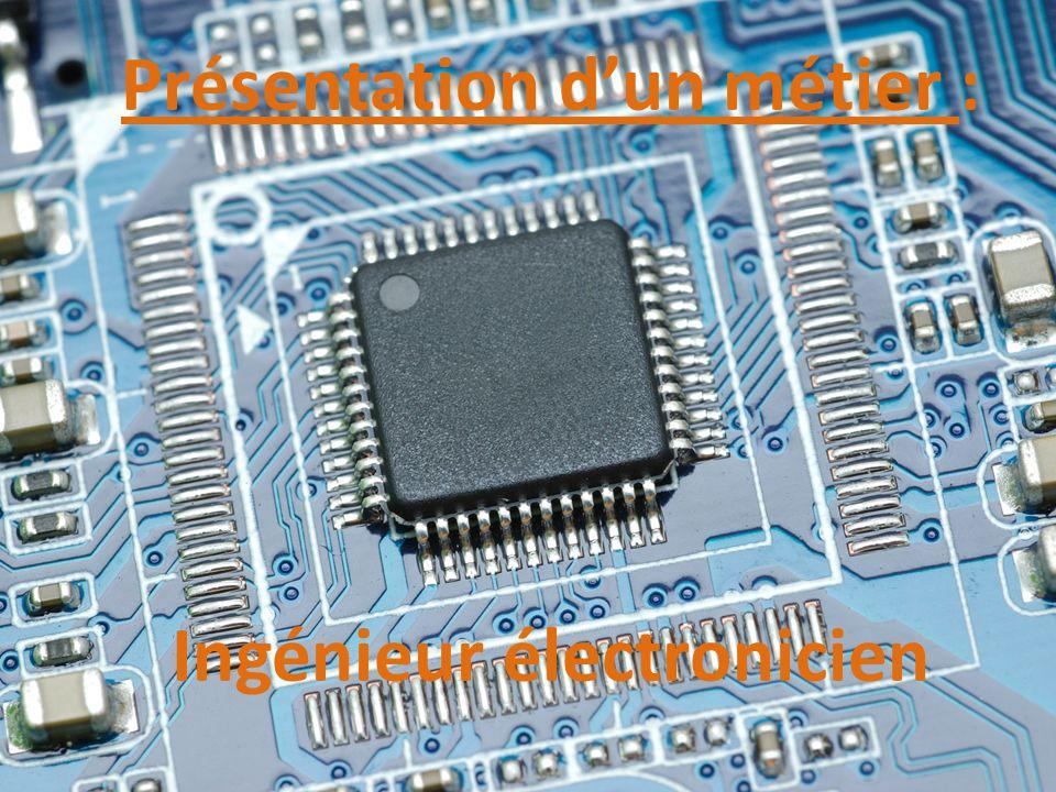 Présentation d'un métier : Ingénieur électronicien