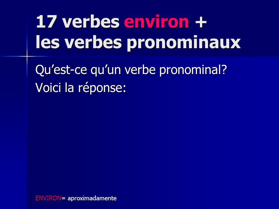 17 verbes environ + les verbes pronominaux