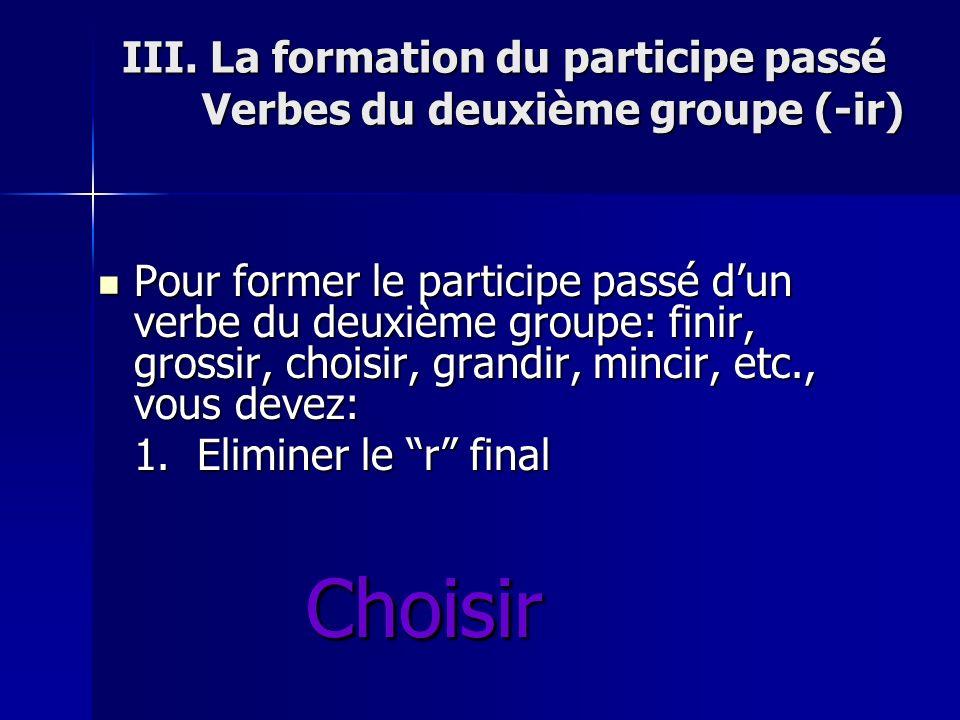 III. La formation du participe passé Verbes du deuxième groupe (-ir)