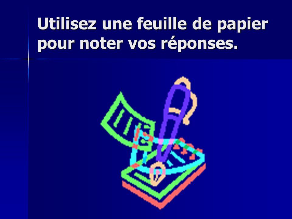 Utilisez une feuille de papier pour noter vos réponses.