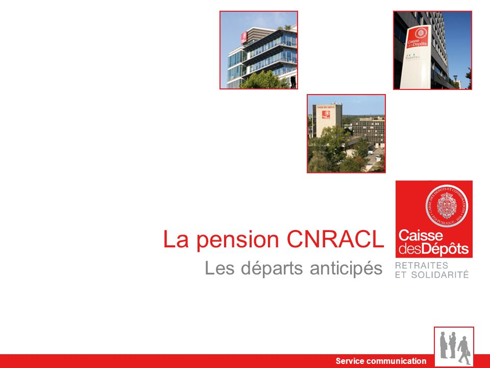 La pension CNRACL Les départs anticipés Service communication