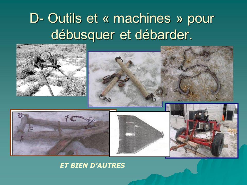 D- Outils et « machines » pour débusquer et débarder.