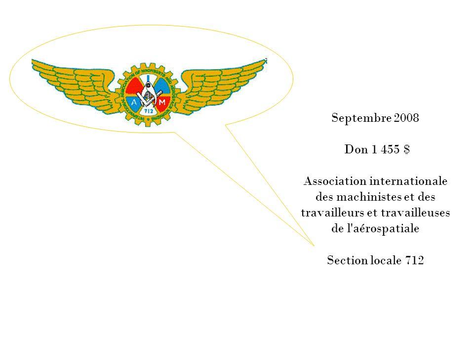 Septembre 2008 Don 1 455 $ Association internationale des machinistes et des travailleurs et travailleuses de l aérospatiale Section locale 712