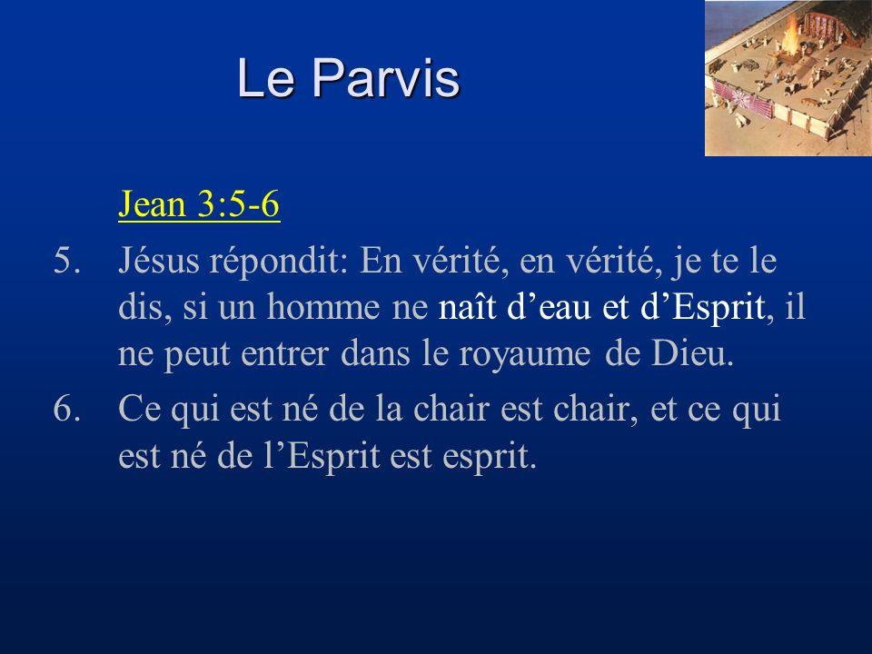 Le Parvis Jean 3:5-6.