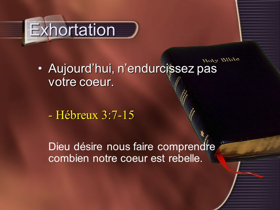 Exhortation Aujourd'hui, n'endurcissez pas votre coeur.