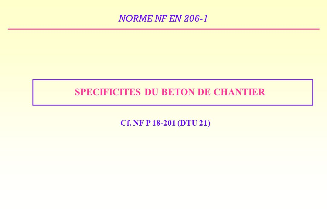 SPECIFICITES DU BETON DE CHANTIER
