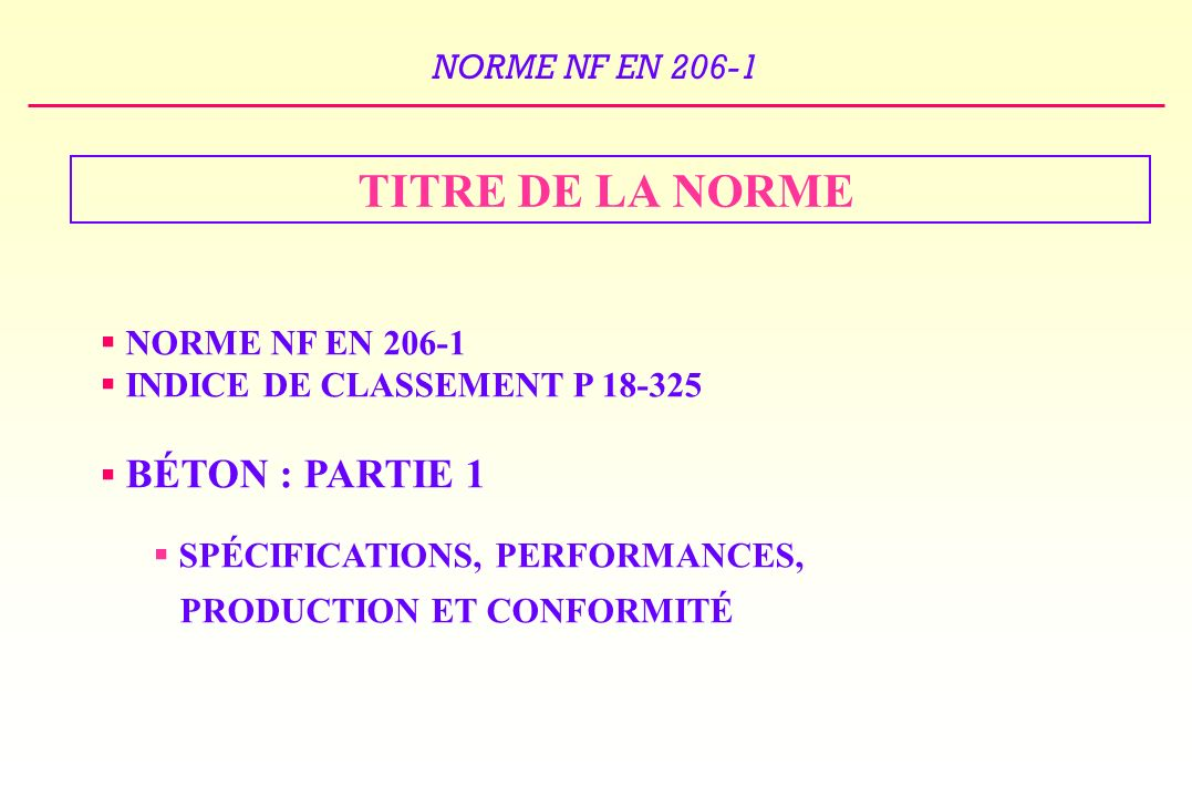 TITRE DE LA NORME NORME NF EN 206-1 INDICE DE CLASSEMENT P 18-325