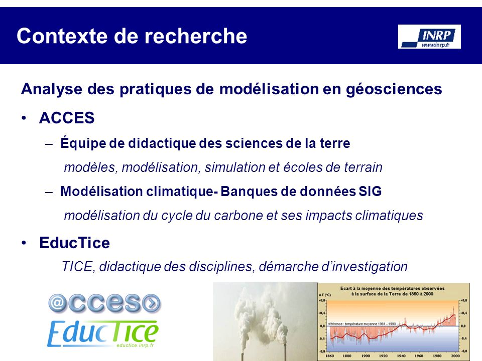 Contexte de recherche Analyse des pratiques de modélisation en géosciences. ACCES. Équipe de didactique des sciences de la terre.