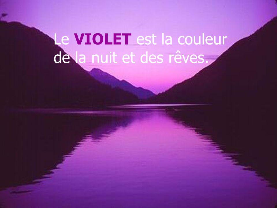 Le VIOLET est la couleur de la nuit et des rêves.