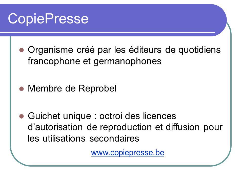 CopiePresse Organisme créé par les éditeurs de quotidiens francophone et germanophones. Membre de Reprobel.