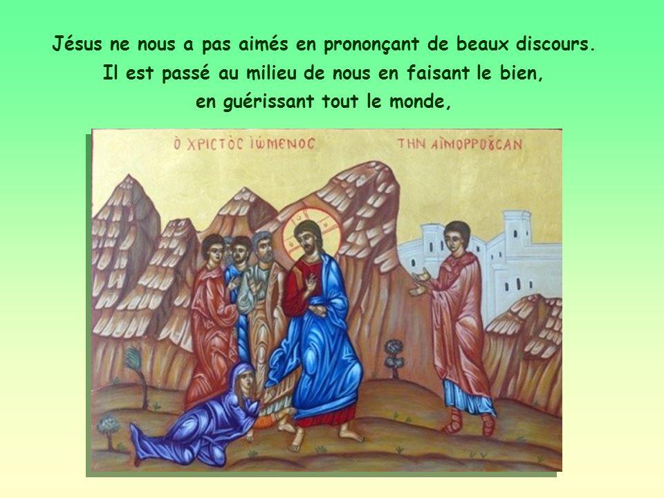 Jésus ne nous a pas aimés en prononçant de beaux discours