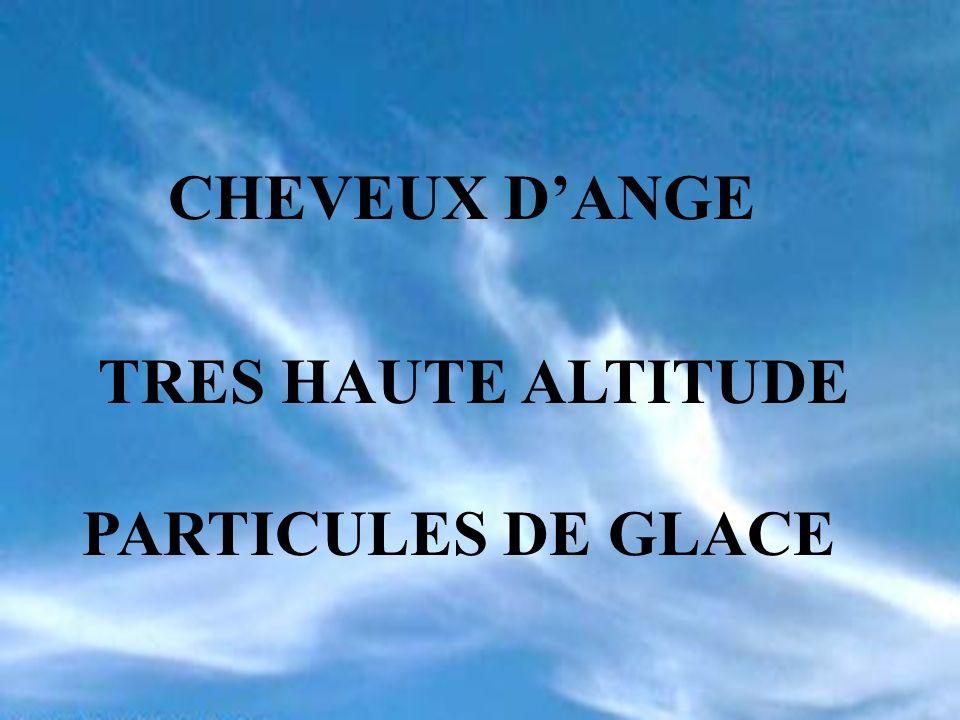 CHEVEUX D'ANGE TRES HAUTE ALTITUDE PARTICULES DE GLACE