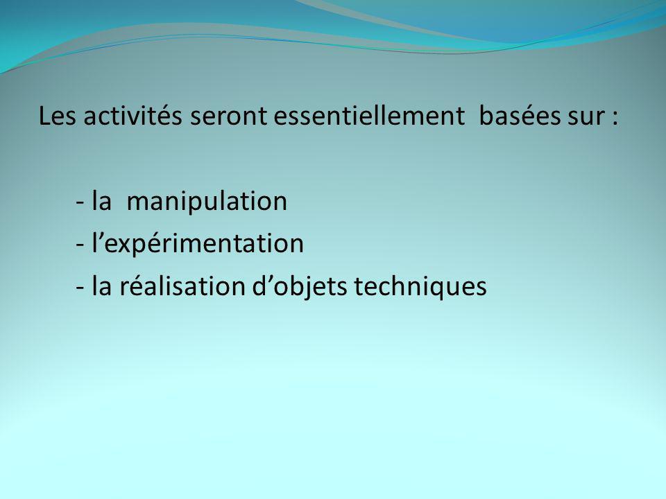Les activités seront essentiellement basées sur : - la manipulation - l'expérimentation - la réalisation d'objets techniques
