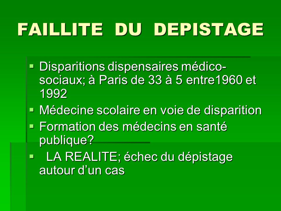FAILLITE DU DEPISTAGEDisparitions dispensaires médico-sociaux; à Paris de 33 à 5 entre1960 et 1992.