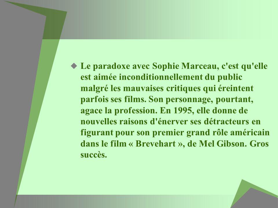 Le paradoxe avec Sophie Marceau, c est qu elle est aimée inconditionnellement du public malgré les mauvaises critiques qui éreintent parfois ses films.