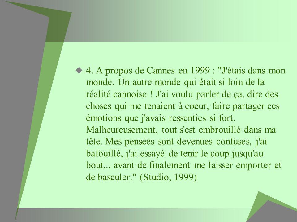 4. A propos de Cannes en 1999 : J étais dans mon monde