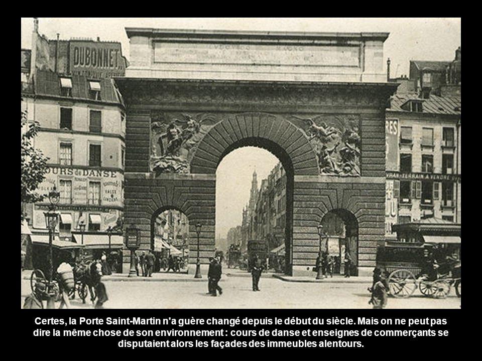 Certes, la Porte Saint-Martin n a guère changé depuis le début du siècle.