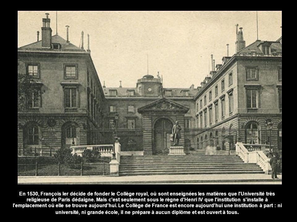 En 1530, François Ier décide de fonder le Collège royal, où sont enseignées les matières que l Université très religieuse de Paris dédaigne.