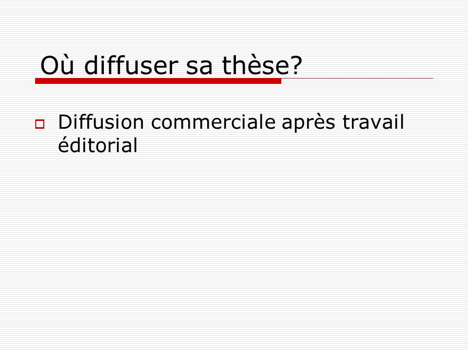 Où diffuser sa thèse Diffusion commerciale après travail éditorial