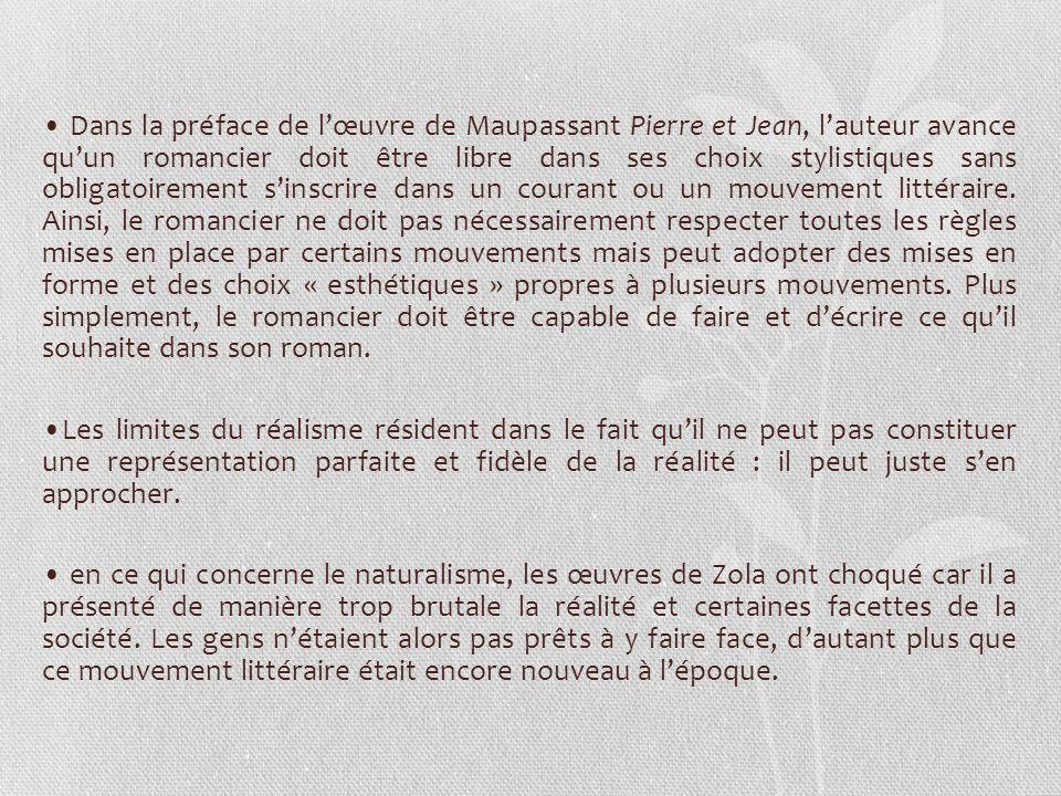 • Dans la préface de l'œuvre de Maupassant Pierre et Jean, l'auteur avance qu'un romancier doit être libre dans ses choix stylistiques sans obligatoirement s'inscrire dans un courant ou un mouvement littéraire.