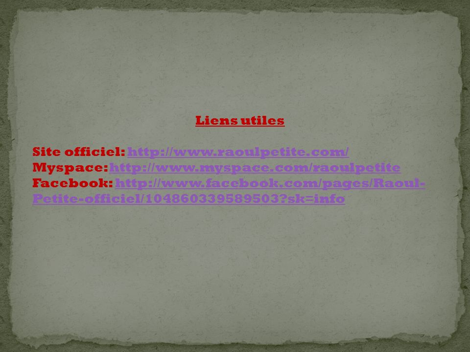 Liens utiles Site officiel: http://www.raoulpetite.com/ Myspace: http://www.myspace.com/raoulpetite.