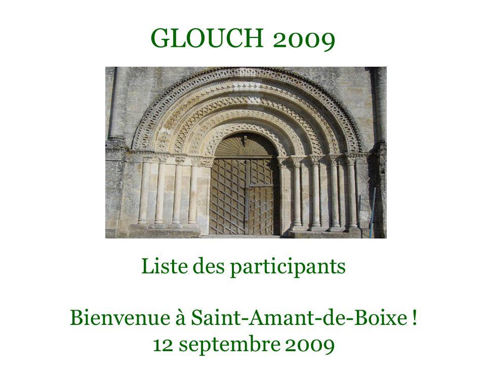 GLOUCH 2009 Liste des participants Bienvenue à Saint-Amant-de-Boixe !