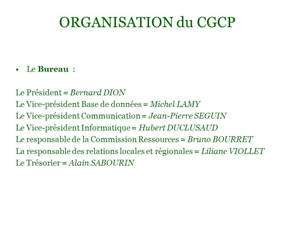 ORGANISATION du CGCP Le Bureau : Le Président = Bernard DION