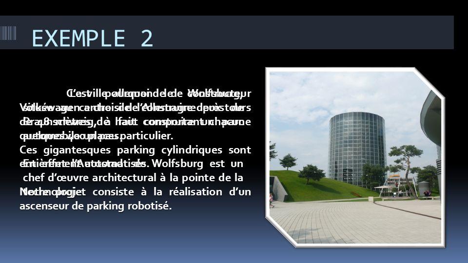 EXEMPLE 2 C'est pourquoi le constructeur Volkswagen a choisi de construire deux tours de 48 mètres de haut comportant chacune quelques 400 places.