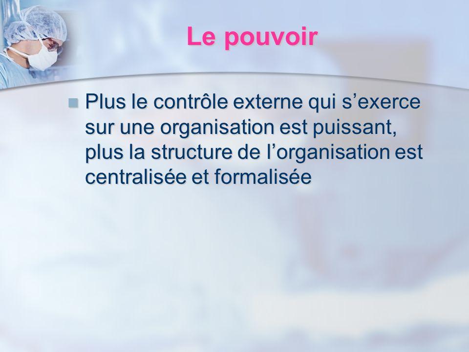 Le pouvoir Plus le contrôle externe qui s'exerce sur une organisation est puissant, plus la structure de l'organisation est centralisée et formalisée.