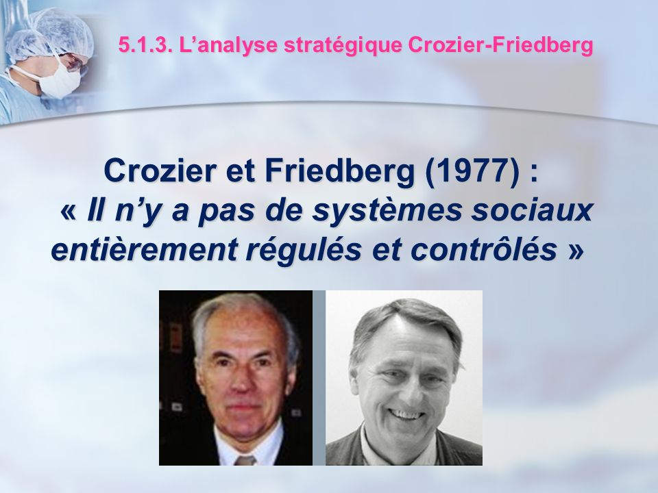 Crozier et Friedberg (1977) : « Il n'y a pas de systèmes sociaux