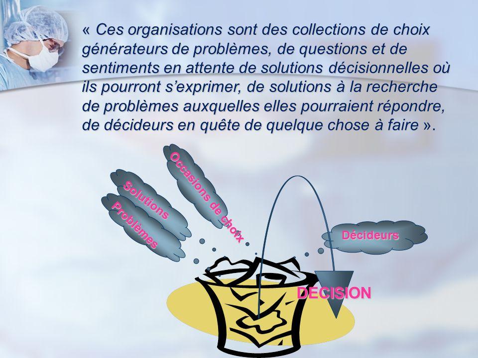 « Ces organisations sont des collections de choix générateurs de problèmes, de questions et de sentiments en attente de solutions décisionnelles où ils pourront s'exprimer, de solutions à la recherche de problèmes auxquelles elles pourraient répondre, de décideurs en quête de quelque chose à faire ».
