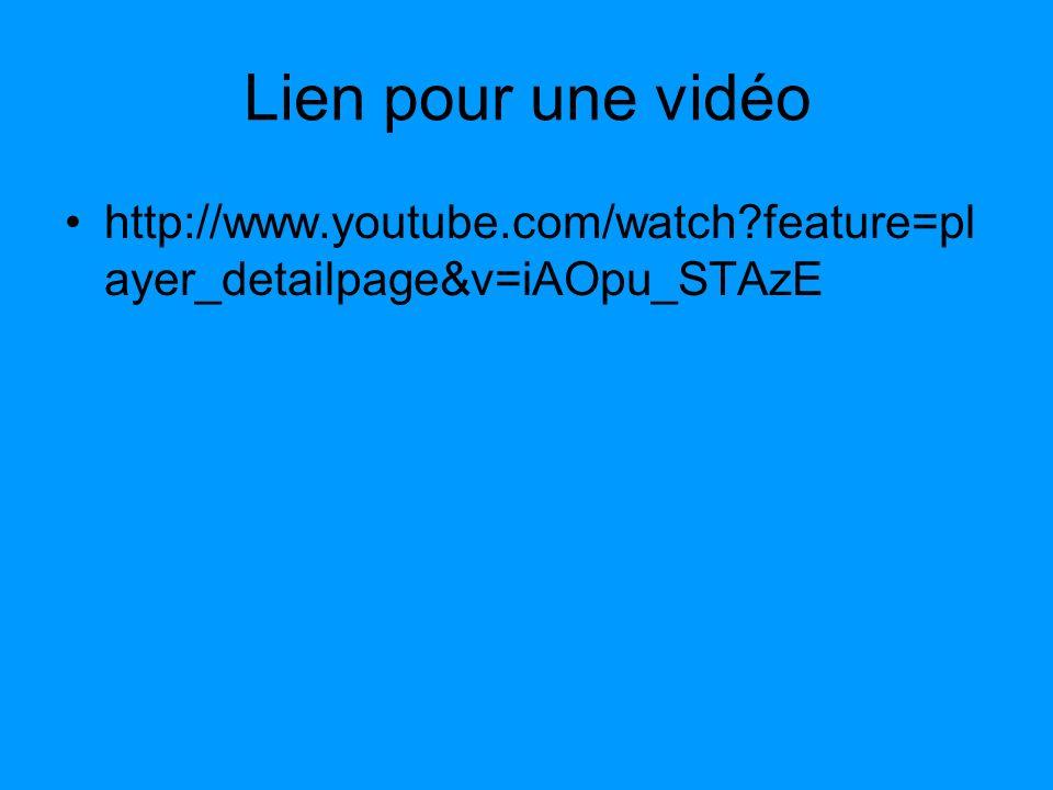 Lien pour une vidéo http://www.youtube.com/watch feature=player_detailpage&v=iAOpu_STAzE