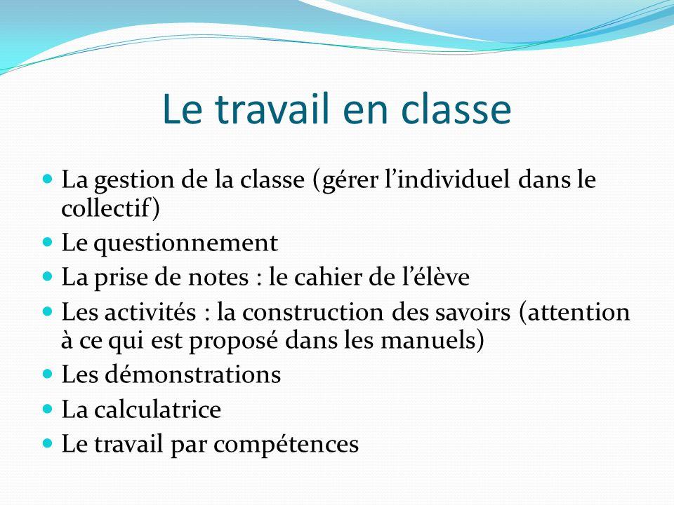 Le travail en classe La gestion de la classe (gérer l'individuel dans le collectif) Le questionnement.