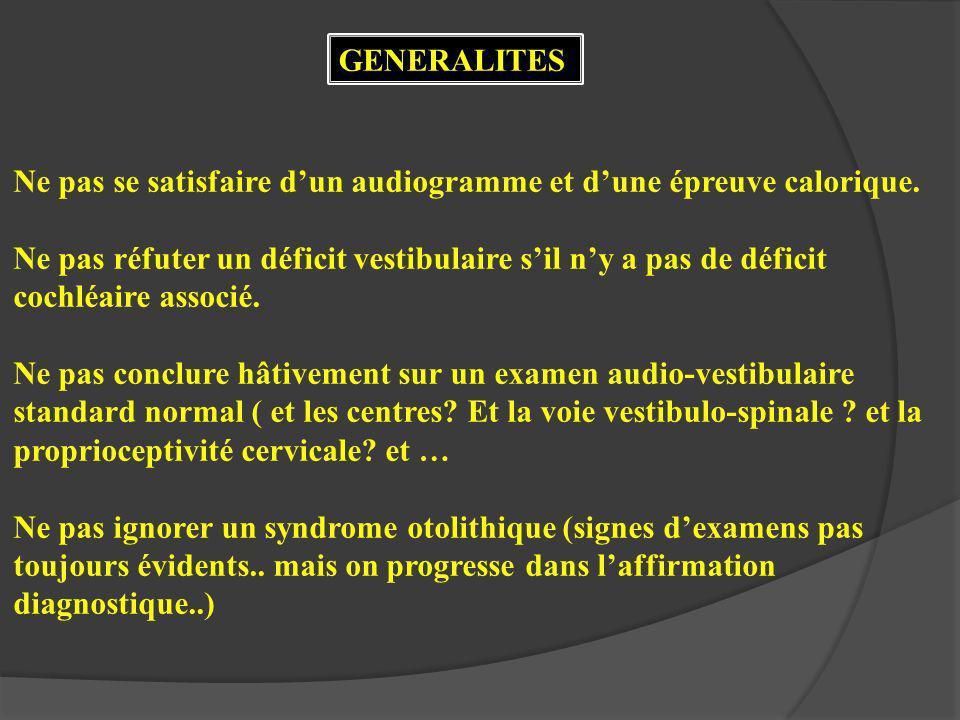 GENERALITES Ne pas se satisfaire d'un audiogramme et d'une épreuve calorique.