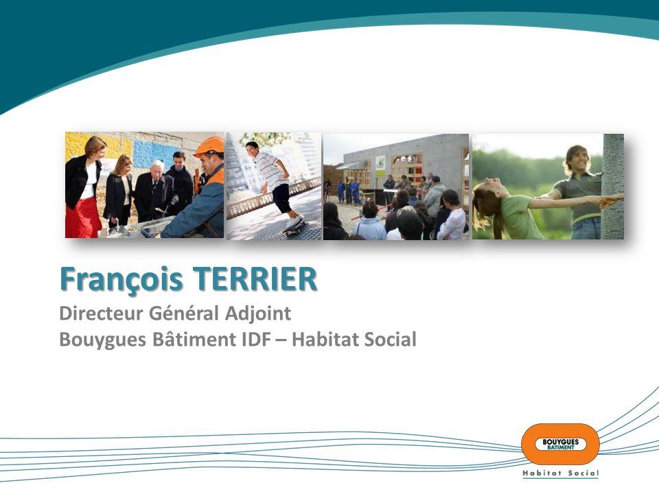 François TERRIER Directeur Général Adjoint Bouygues Bâtiment IDF – Habitat Social
