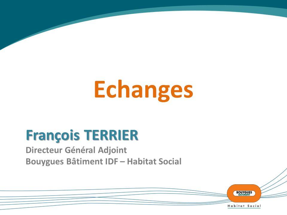 Echanges François TERRIER Directeur Général Adjoint Bouygues Bâtiment IDF – Habitat Social