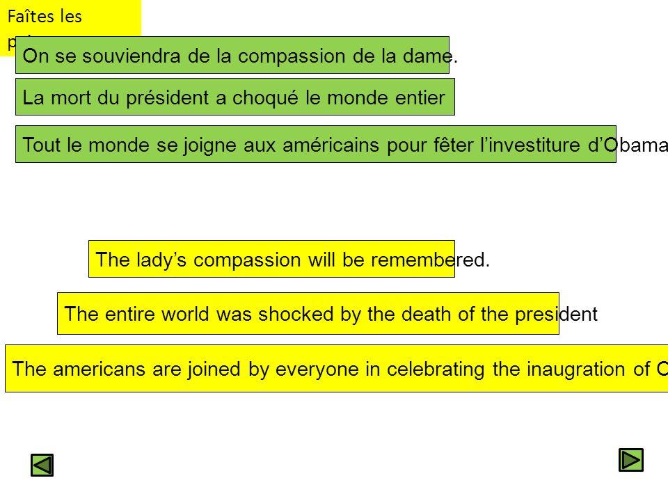 Faîtes les paires On se souviendra de la compassion de la dame. La mort du président a choqué le monde entier.