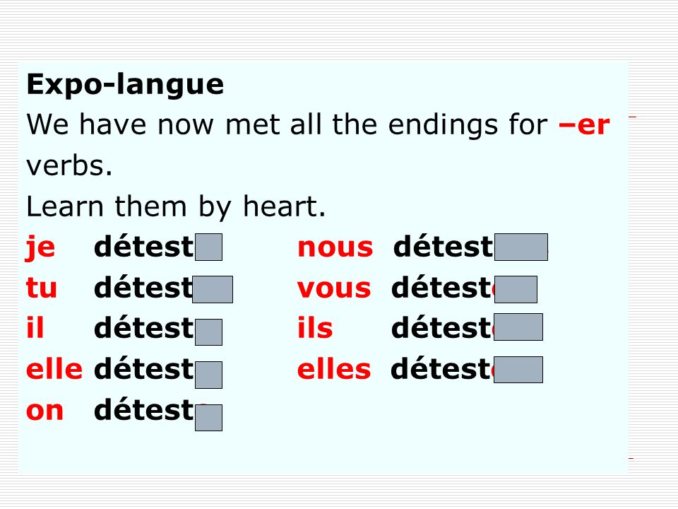 Expo-langueWe have now met all the endings for –er. verbs. Learn them by heart. je déteste nous détestons.