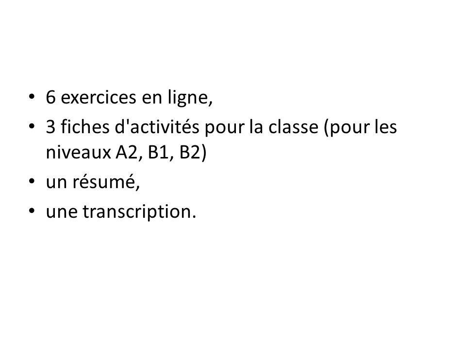 6 exercices en ligne, 3 fiches d activités pour la classe (pour les niveaux A2, B1, B2) un résumé,