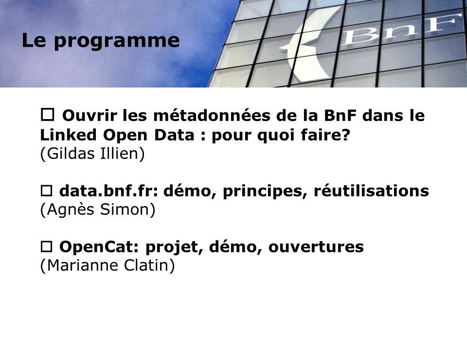 Le programme Ouvrir les métadonnées de la BnF dans le Linked Open Data : pour quoi faire (Gildas Illien)