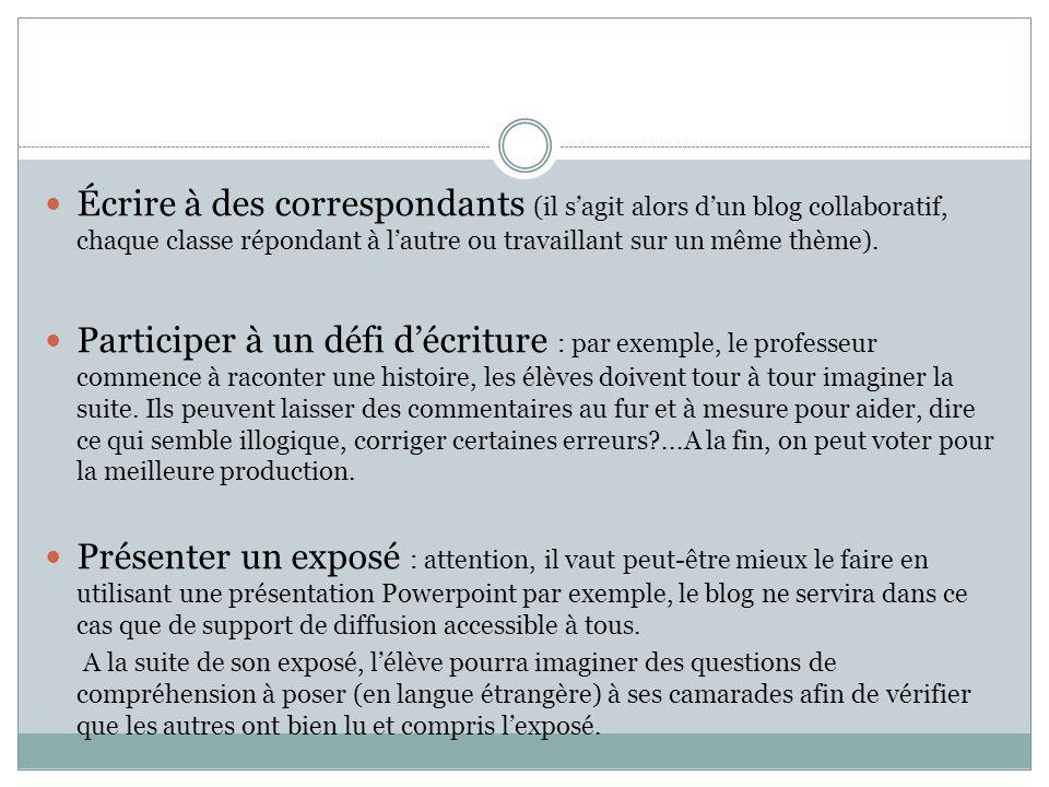 Écrire à des correspondants (il s'agit alors d'un blog collaboratif, chaque classe répondant à l'autre ou travaillant sur un même thème).